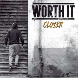 WORTH IT / CLOSER